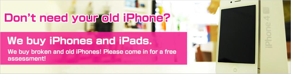 Don't need your old iPhone? We buy iPhones and iPads.
